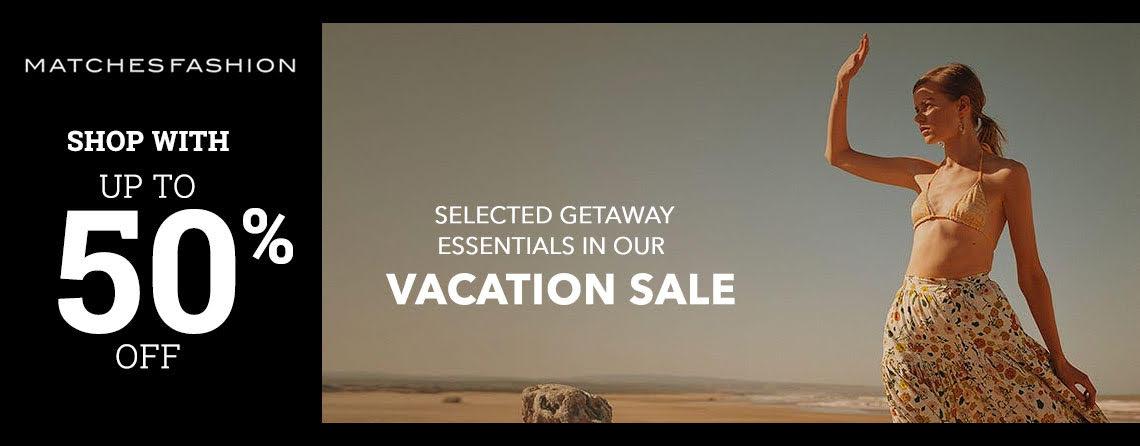 Matchesfashion Vacation Sale